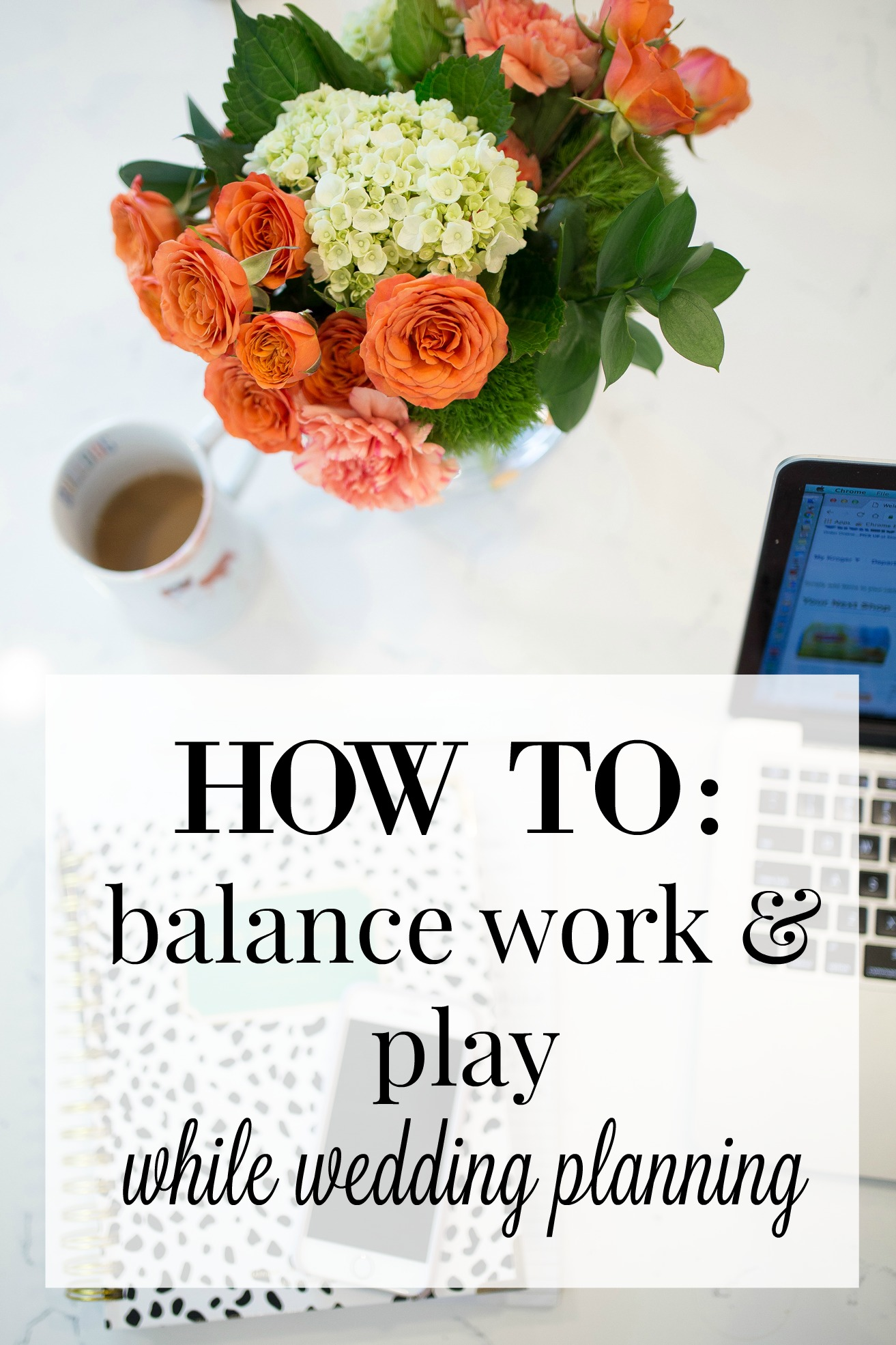 Work Life Balance // How to balance work & play while planning a wedding on Glitter & Gingham